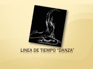 """LINEA DE TIEMPO """"DANZA"""""""