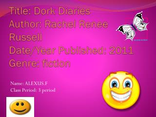 Title: Dork Diaries Author: Rachel Renee Russell Date/Year Published: 2011 Genre: fiction