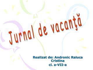Realizat de: Andronic Raluca Cristina cl. a-VII-a
