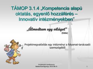 """TÁMOP 3.1.4 """"Kompetencia alapú oktatás, egyenlő hozzáférés – Innovatív intézményekben"""""""