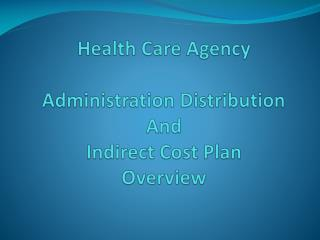 Health Care Agency Administration Distribution And Indirect Cost Plan Overview