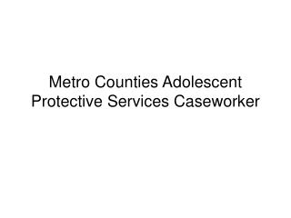 Metro Counties Adolescent Protective Services Caseworker