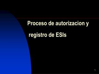 Proceso de autorizacion y  registro de ESIs
