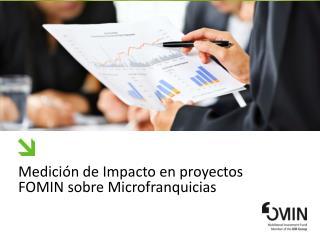 Medici �n de Impacto en proyectos FOMIN sobre Microfranquicias