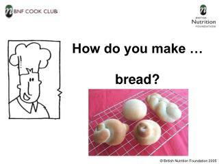 How do you make …