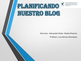 Alumnos: -Alexander  Vecka  –Danko  Pavlovic Profesor : Luis Herrera Henríquez