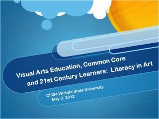 Visual Arts Education, Common Core        and  21st Century  Learners:  Literacy in Art