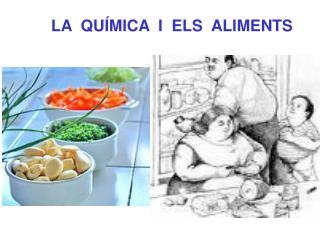 LA  QUÍMICA  I  ELS  ALIMENTS