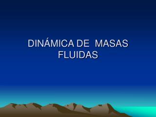 DINÁMICA DE  MASAS FLUIDAS