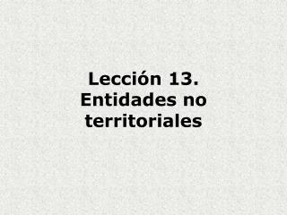 Lección 13. Entidades no territoriales