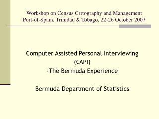 Workshop on Census Cartography and Management Port-of-Spain, Trinidad  Tobago, 22-26 October 2007
