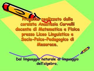 Dal linguaggio naturale al linguaggio dell'algebra.