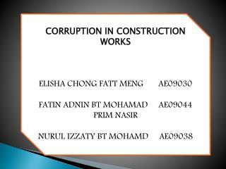 CORRUPTION IN CONSTRUCTION             WORKS ELISHA CHONG FATT MENG       AE09030