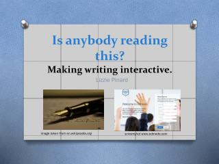 Is anybody reading this?  Making writing interactive.