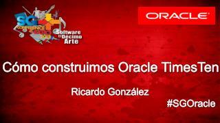 Cómo construimos Oracle TimesTen