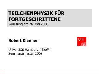 TEILCHENPHYSIK F ÜR FORTGESCHRITTENE Vorlesung am 26. Mai 2006