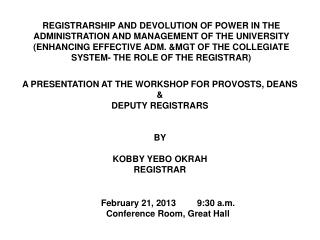 A PRESENTATION AT THE WORKSHOP FOR PROVOSTS, DEANS & DEPUTY REGISTRARS BY  KOBBY YEBO OKRAH