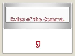 Rules of the Comma .