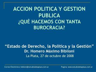 ACCION POLITICA Y GESTION PUBLICA  QU  HACEMOS CON TANTA BUROCRACIA    Estado de Derecho, la Pol tica y la Gesti n   Dr.