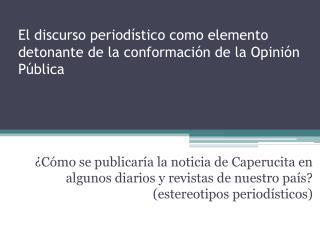 El discurso periodístico como elemento detonante de la conformación de la Opinión Pública
