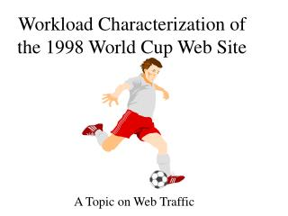 Workload Characterization of the 1998 World Cup Web Site