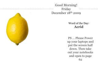 Good Morning! Friday December 18 th  2009