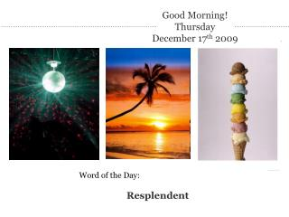 Good Morning! Thursday December 17 th  2009