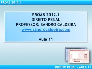 PROAB 2012.1 DIREITO PENAL PROFESSOR: SANDRO CALDEIRA sandrocaldeira Aula  11