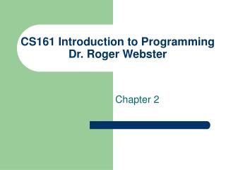 CS161 Introduction to Programming  Dr. Roger Webster