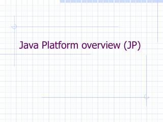 Java Platform overview (JP)
