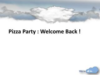 Pizza Party :  Welcome  Back !