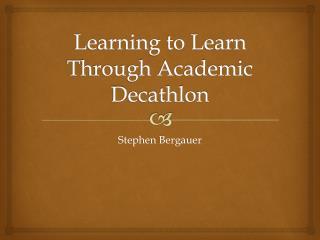 Learning to Learn Through Academic Decathlon