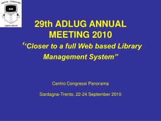 29th ADLUG ANNUAL MEETING 2010 ' 'Closer to a full Web based Library Management System' '