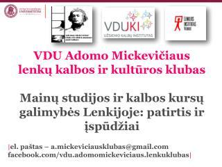 | el. paštas – a.mickeviciausklubas @gmail facebook/vdu.adomomickeviciaus.lenkuklubas |