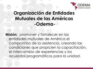 Organización de Entidades Mutuales de las Américas  -Odema-