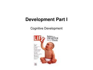 Development Part I Cognitive Development