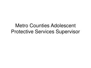 Metro Counties Adolescent Protective Services Supervisor