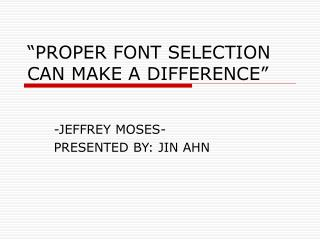 """PROPER FONT SELECTION CAN MAKE A DIFFERENCE"""
