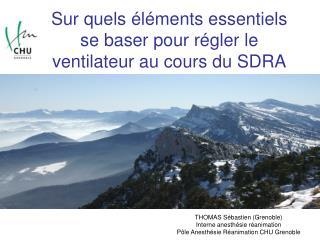 Sur quels  l ments essentiels se baser pour r gler le ventilateur au cours du SDRA