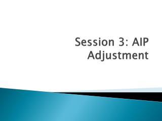 Session 3: AIP Adjustment