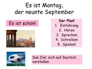 Es ist Montag, der neunte September