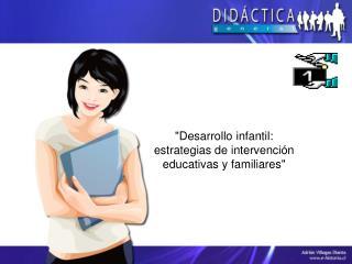 """""""Desarrollo infantil: estrategias de intervención educativas y familiares"""""""