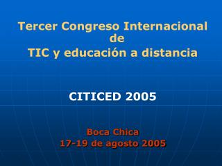 Tercer Congreso Internacional  de  TIC y educación a distancia CITICED 2005 Boca Chica