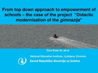 Zora Rutar Ilc, ph.d. National Education Institute, Ljubljana, Slovenia