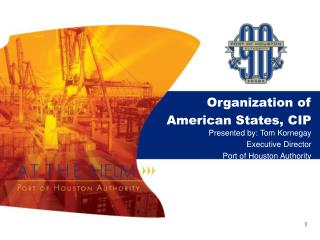 Organization of  American States, CIP  Presented by: Tom Kornegay Executive Director Port of Houston Authority
