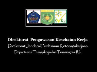 Direktorat  Pengawasan Kesehatan Kerja Direktorat Jenderal Pembinaan Ketenagakerjaan