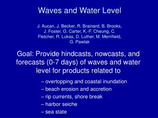 overtopping and coastal inundation  beach erosion and accretion  rip currents, shore break