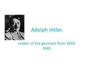 Adolph Hitler.