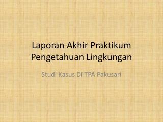 Laporan Akhir Praktikum Pengetahuan Lingkungan
