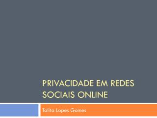Privacidade em Redes Sociais Online